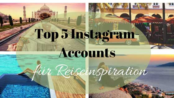 Top 5 Instagram-Accounts für Reiseinspiration